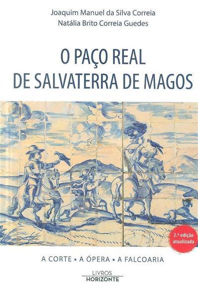 O Paço Real de Salvaterra de Magos (Joaquim Manuel da Silva Correia, Natália Brito Correia Guedes)