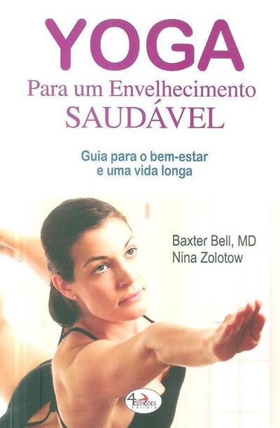 Yoga para um envelhecimento saudável (Baxter Bell, Nina Zolotow)