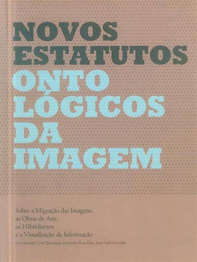 Novos estatutos ontológicos da imagem (coord. José Quaresma, Fernando Rosa Dias, Juan Carlos Ramos Guadix)