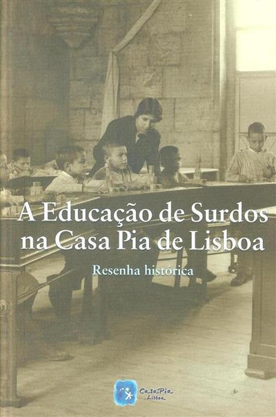 A educação de surdos na Casa Pia de Lisboa (Paulo Vaz de Carvalho, Unidade de Investigação do CEDJRP)