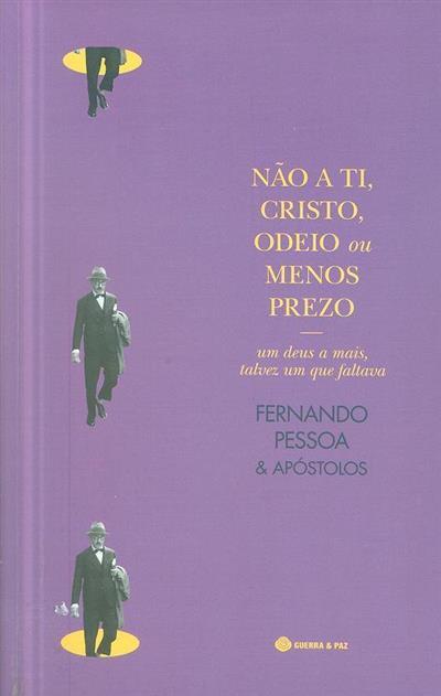 Não a ti, Cristo, odeio ou menos prezo (Fernando Pessoa & Apóstolos)