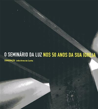 O Seminário da Luz nos 50 anos da sua igreja (coord. João Alves da Cunha)