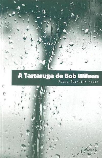 A tartaruga de Bob Wilson (Pedro Teixeira Neves)