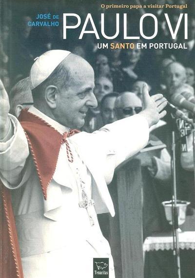 Paulo VI, um santo em Portugal (José de Carvalho)