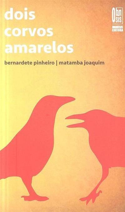 Dois corvos amarelos (Bernardete Pinheiro, Matamba Joaquim)