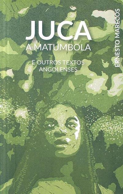 Juca, a matumbola e outros textos angolenses (Ernesto Marecos)