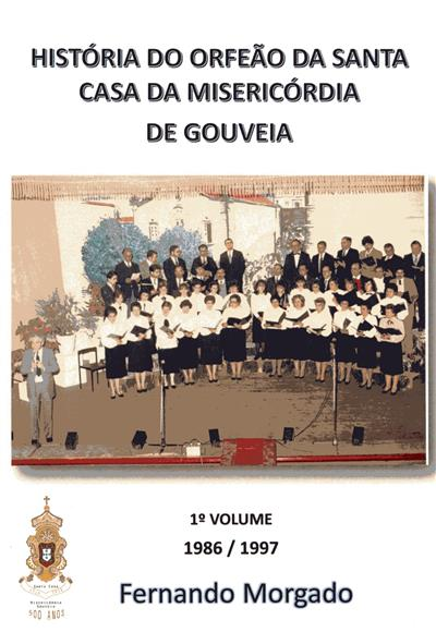 História do Orfeão da Santa Casa da Misericórdia de Gouveia (Fernando Morgado)