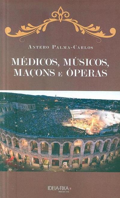 Médicos, músicos, maçons e óperas (Antero Palma-Carlos)