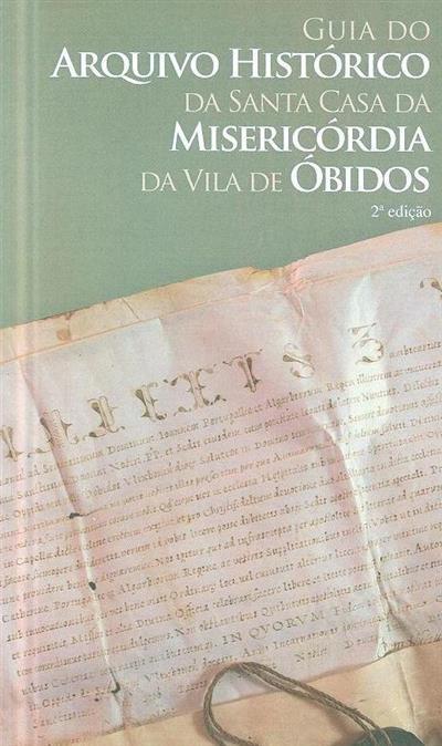 Guia do Arquivo Histórico da Santa Casa da Misericórdia da Vila de Óbidos (recolha, org. Ricardo Pereira)