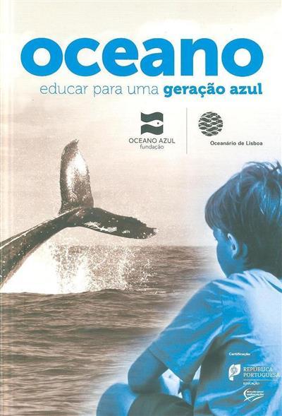 Oceano, educar para uma geração azul (ed., coord. e rev. cient. Fundação Oceano Azul, Oceanário de Lisboa )