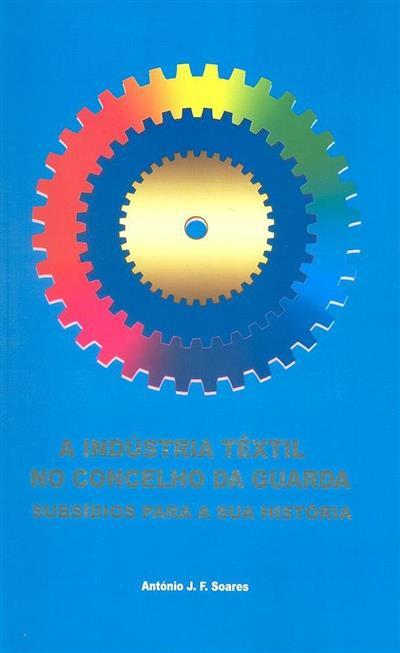 A indústria têxtil no concelho da Guarda (António J. F. Soares)