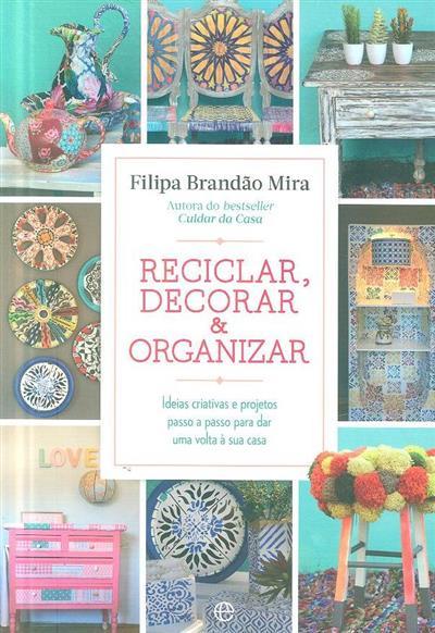 Reciclar, decorar & organizar (Filipa Brandão Mira)
