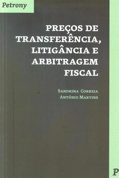 Preços de transferência, litigância e arbitragem fiscal (Sandrina Correia, António Martins)
