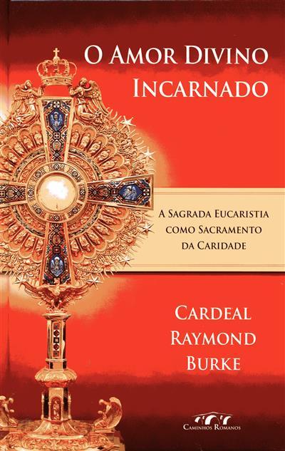 O amor divino incarnado (Raymond Burke)