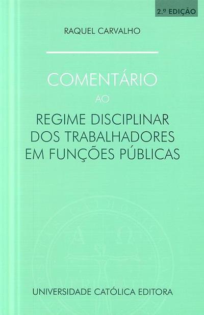 Comentário ao regime disciplinar dos trabalhadores em funções públicas (Raquel Carvalho)
