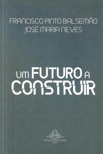 Um futuro a construir (Francisco Pinto Balsemão, José Maria Neves)