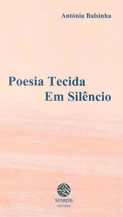 Poesia tecida em silêncio (Antónia Balsinha)