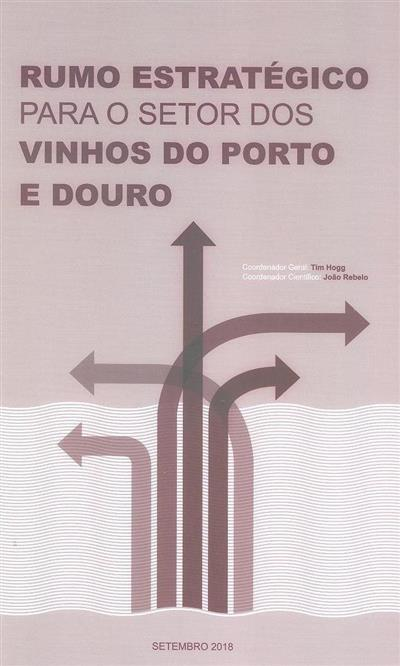 Rumo estratégico para o setor dos vinhos do Porto e Douro (coord. Tim Hogg, João Rebelo)