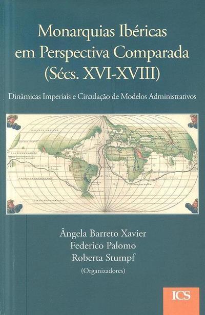 Monarquias ibéricas em perspectiva comparada (séculos XVI-XVIII) (org. Ângela Barreto Xavier, Federico Palomo, Roberta Stumpf)
