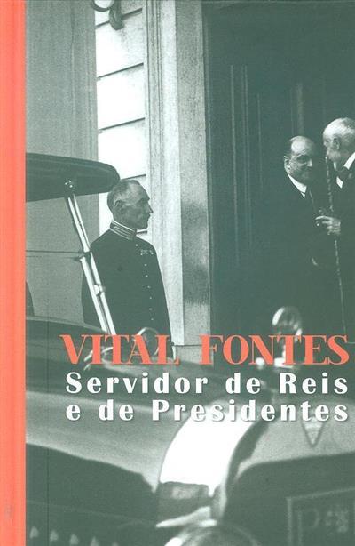 Vital Fontes - servidor de reis e de presidentes ([compil.] Rogério Pérez)