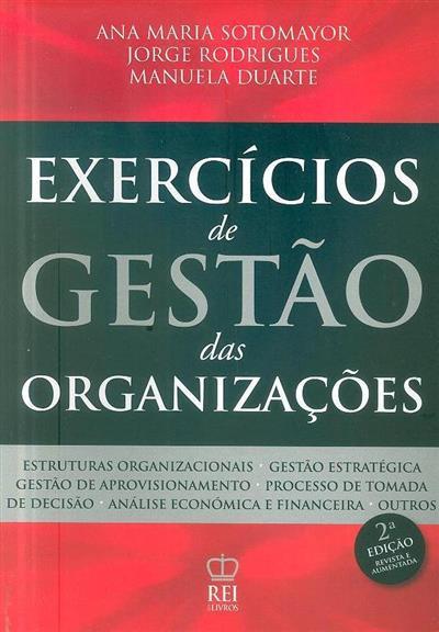 Exercícios de gestão das organizações (Ana Maria Sotomayor, Jorge Rodrigues, Manuela Duarte)