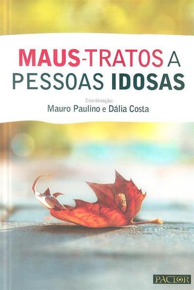 Maus-tratos a pessoas idosas (coord. Mauro Paulino, Dália Costa)