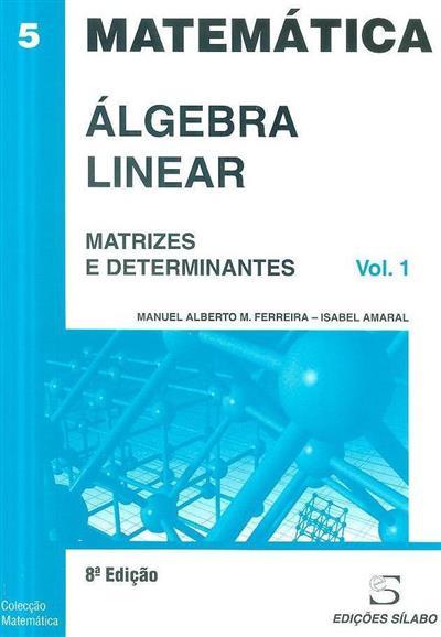 Matrizes e determinantes (Manuel Alberto M. Ferreira, Isabel Amaral)