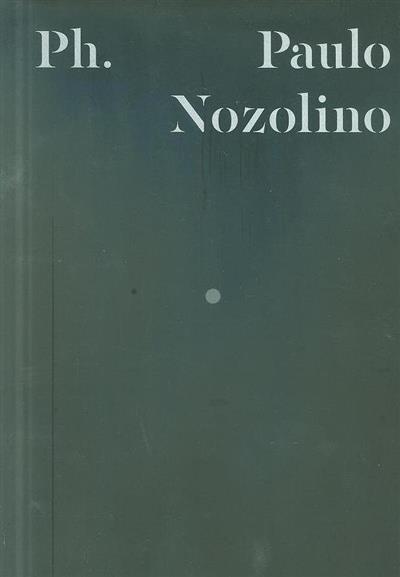 Paulo Nozolino (textos Sérgio Mah, Rui Nunes)
