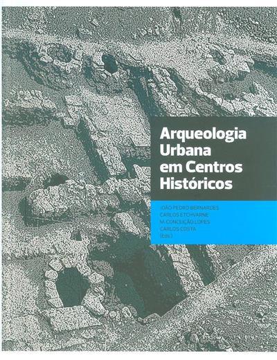 Arqueologia urbana em centros históricos (ed. João Pedro Bernardes... [et al.])