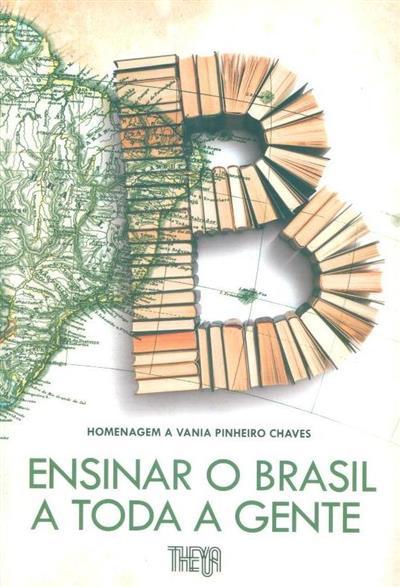 Ensinar o Brasil a toda a gente (org. Ana Paula Tavares, Beatriz Weigert, Isabel Lousada)