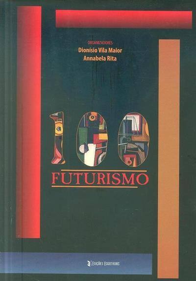100 Futurismo (org. Dionísio Vila Maior, Annabela Rita)