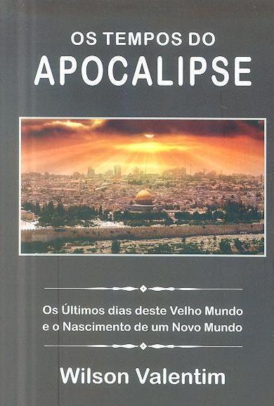 Os tempos do apocalipse (Wilson Valentim)