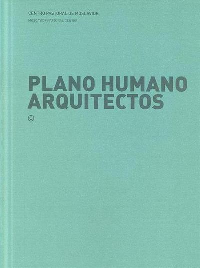 Plano humano arquitectos (ed. coord. José Manuel das Neves)