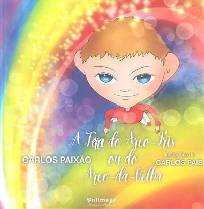 A terra do arco-íris ou do arco-da-velha (Carlos Paixão, Carlos Pais)