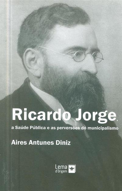 Ricardo Jorge, a saúde pública e as perversões do municipalismo (Aires Antunes Diniz)