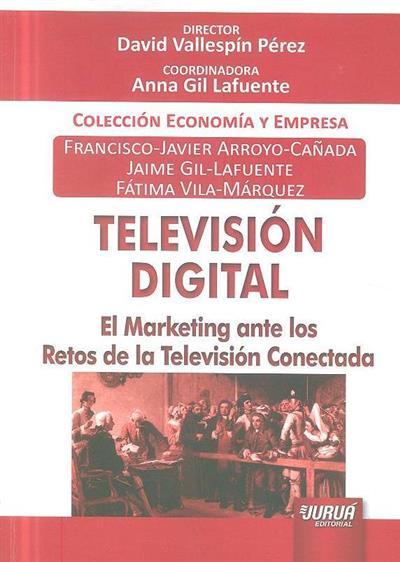 Televisión digital (Francisco-Javier Arroyo-Cañada, Jaime Gil-Lafuente, Fátima Vila-Márquez  )