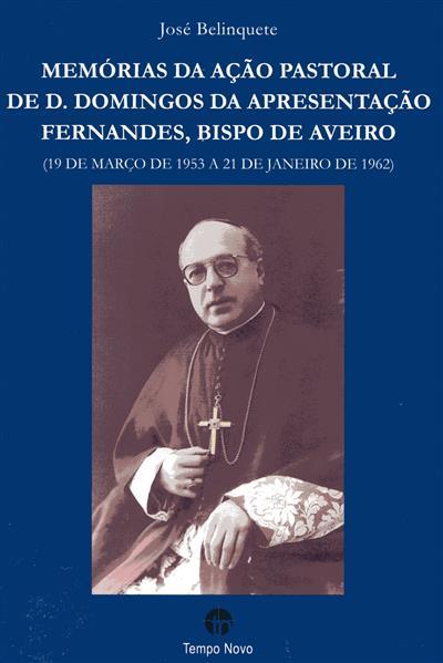 Memórias da ação pastoral de D. Domingos da Apresentação Fernandes, Bispo de Aveiro, 19 de Março de 1953 a 21 de Janeiro de 1962 (José Belinquete)