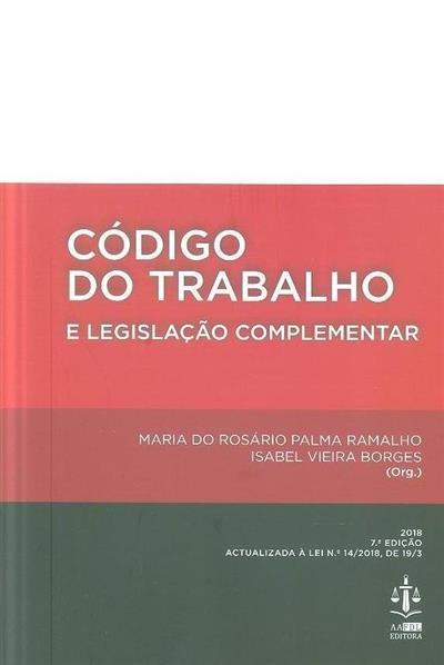 Código do trabalho e legislação complementar (org. Maria do Rosário Palma Ramalho, Isabel Vieira Borges)