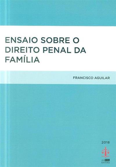 Ensaio sobre o direito penal da família (Francisco Aguilar)