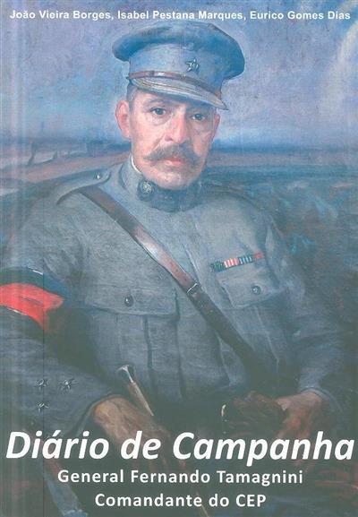 Diário de campanha do General Fernando Tamagnini, comandante do CEP (João Vieira Borges, Isabel Pestana Marques, Eurico Gomes Dias)