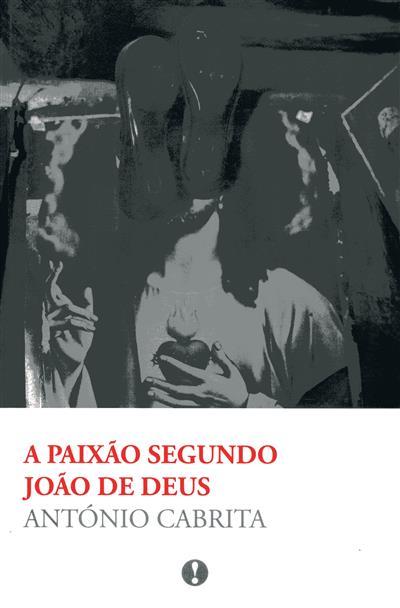 A paixão segundo João de Deus (António Cabrita)