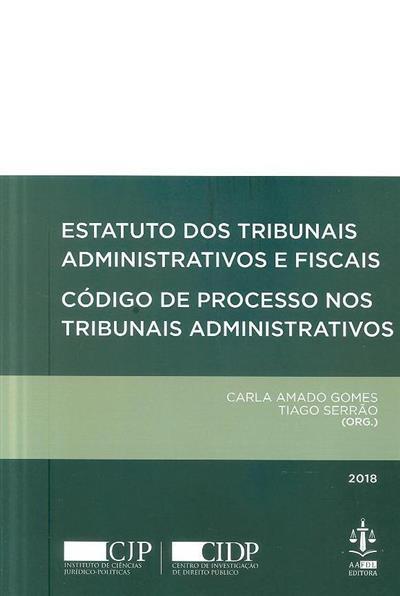 Estatuto dos tribunais administrativos e fiscais ; (org. Carla Amado Gomes, Tiago Serrão)