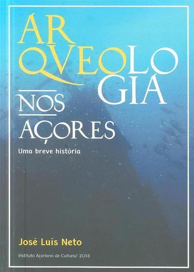 Arqueologia nos Açores (José Luís Neto)