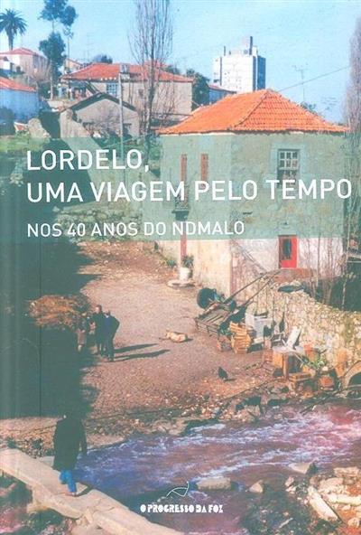 Lordelo, uma viagem pelo tempo (coord. Maria João Alvarez, Joaquim Pinto da Silva, Raúl Simões Pinto)