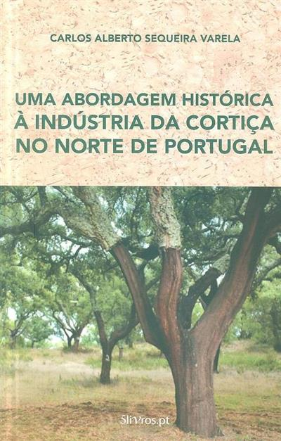 Uma abordagem histórica à indústria da cortiça no norte de Portugal (Carlos Alberto Sequeira Varela)
