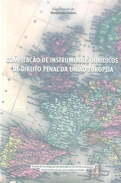 Compilação de instrumentos jurídicos de direio penal da União Europeia (coord. Margarida Santos)