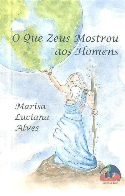 O que Zeus mostrou aos homens (Marisa Luciana Alves)
