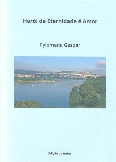 Herói da eternidade é amor (Fylomena Gaspar)
