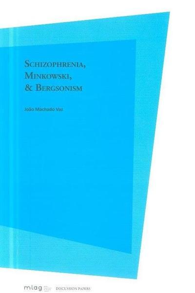 Schizophrenia, Minkowski, & Bergsonism (João Machado Vaz)