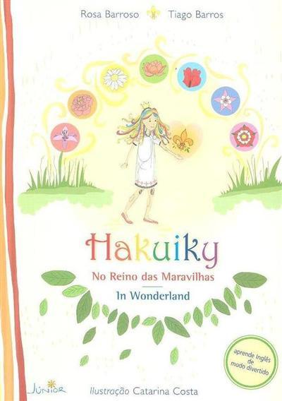Hakuiky no reino das maravilhas (Rosa Barroso, Tiago Barros)